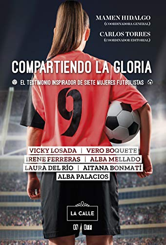 9788416164721: Compartiendo La Gloria. El testimonio inspirador De Siete Mujeres futbolistas