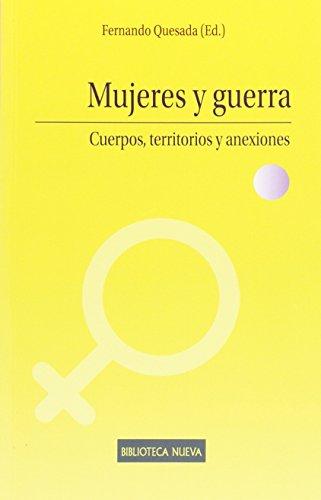 MUJERES Y GUERRA: Cuerpos, territorios y anexiones: FERNANDO QUESADA (ed.)