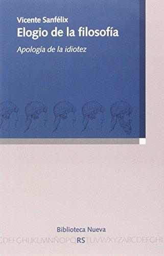 9788416170609: ELOGIO DE LA FILOSOFIA:APOLOGIA DE LA IDIOTEZ