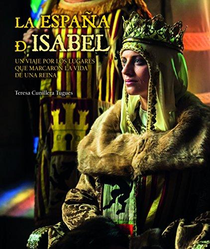 9788416177172: La España de Isabel. Edición actualizada: Un viaje por los lugares que marcaron la vida de una reina (Territorio)