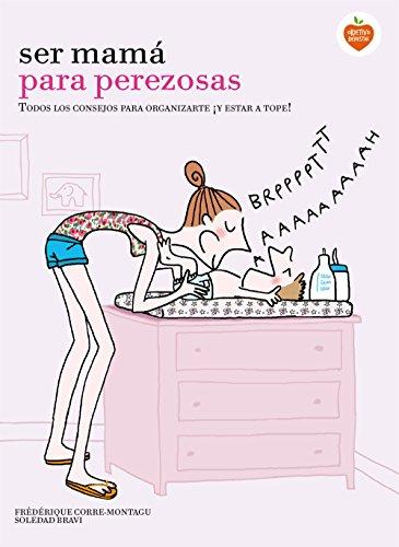 9788416177929: Ser mamá para perezosas: Todos los consejos para organizarte ¡y estar a tope!