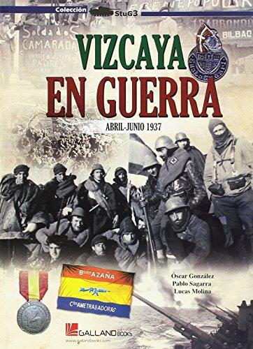 Vizcaya en guerra : abril-junio 1937 (Paperback): Oscar Gonzalez Lopez,