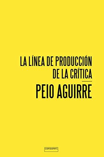 9788416205066: Peio Aguirre. La línea de producción de la crítica