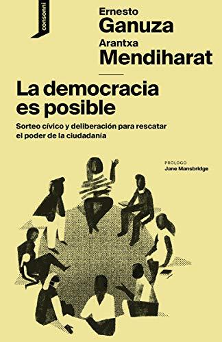 9788416205554: La democracia es posible: Sorteo cívico y deliberación para rescatar el poder de la ciudadanía: 7 (El origen del mundo)