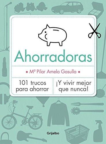 9788416220045: Ahorradoras/ Savers: 101 trucos para ahorrar ¡Y vivir mejor que nunca!/ 101 tricks to save and live better than ever! (Spanish Edition)