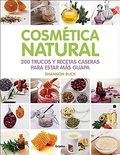 9788416220809: Cosmética natural / 200 Tips, Techniques, and Recipes for Natural Beauty (Spanish Edition)