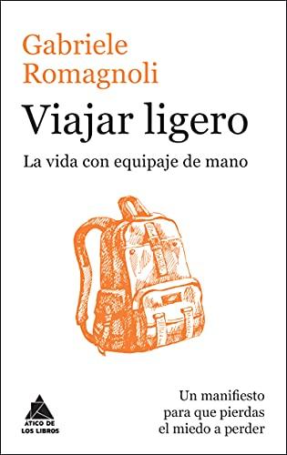 9788416222223: Viajar ligero: La vida con equipaje de mano (Ático de los Libros)
