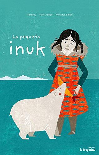 9788416226887: La pequeña Inuk (Spanish Edition)