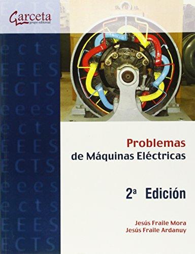 Problemas resueltos de máquinas eléctricas: Fraile Mora, JesÚs