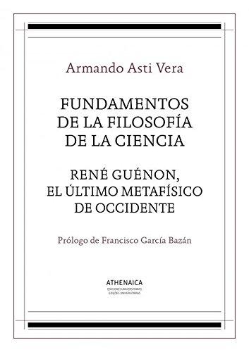 9788416230280: Fundamentos de la filosofía de la ciencia / René Guénon, el último metafísico de occidente (Filosofía de la religión)