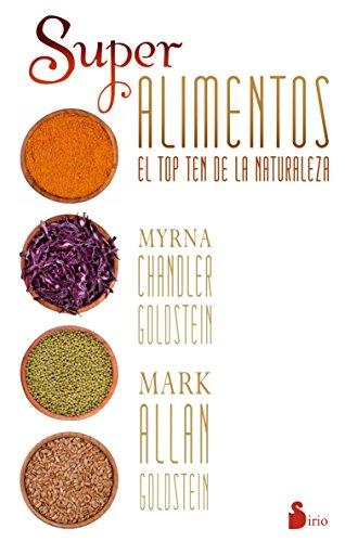 SUPER ALIMENTOS: EL TOP TEN DE LA NATURALEZA: MYRNA CHANDLER GOLDSTEIN, MARK ALLAN GOLDSTEIN