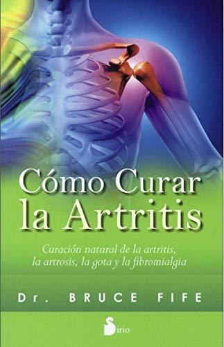 9788416233328: COMO CURAR LA ARTRITIS: CURACION NATURAL DE LA ARTRITIS, LA ARTROSIS, LA GOTA Y LA FIBROMIALGIA (2015)