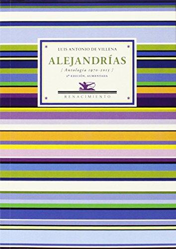 Alejandrías 2ed antología 1970-2013: Luis Antonio De Villena /