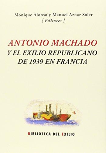9788416246571: Antonio Machado y el exilio republicano de 1939 en Francia (Biblioteca del Exilio, Col. Anejos)
