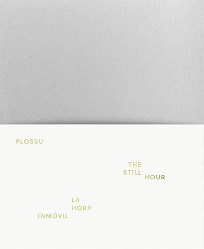 Bernard Plossu: The Still Hour (Hardcover): Bernard Plossu