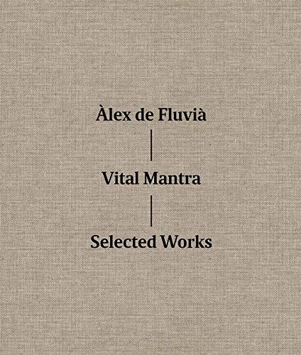 Àlex de Fluvià: Vital Mantra: Selected Works: Mitrani, Àlex; Balboa,