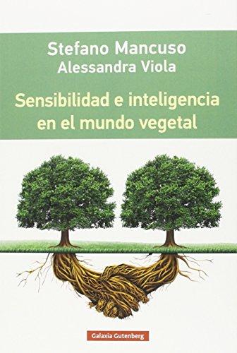 SENSIBILIDAD E INTELIGENCIA EN EL MUNDO VEGETAL: Stefano Mancuso; Alessandra Vittola