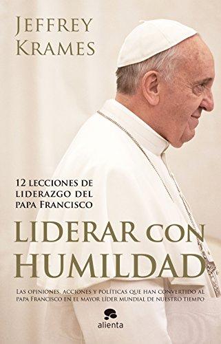 9788416253074: Liderar con humildad: 12 lecciones de liderazgo del papa Francisco