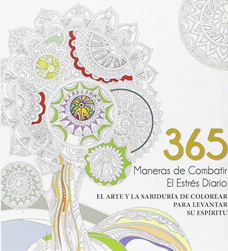 9788416279388: 365 maneras de combatir el estrés diario: El arte y la sabiduría de colorear para levantar su espíritu