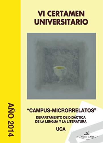 VI CERTAMEN UNIVERSITARIO 'CAMPUS-MICRORRELATOS': AÑO 2014 - DEPARTAMENTO DE DIDACTICA DE LA LENGUA Y LA LITERATURA