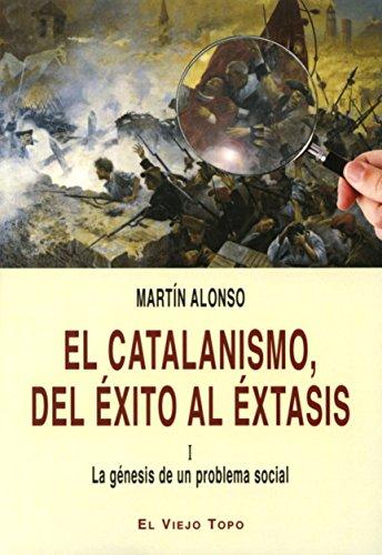 9788416288267: El catalanismo, del éxito al éxtasis. I La génesis de un problema social.