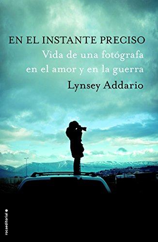 9788416306893: En el instante preciso: Vida de una fotógrafa en el amor y en la guerra