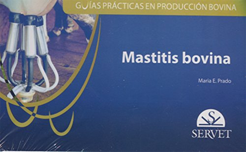 Guías prácticas en producción bovina. Mastitis bovina: Prado, María E.