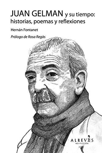9788416328222: Juan Gelman Y Su Tiempo: Historias, Poemas Y Reflexiones