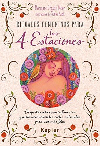 9788416344031: Rituales femeninos para las cuatro estaciones: Despertar a la esencia femenina y armonizarse con los ciclos naturales para ser más feliz (Kepler Esoterismo)