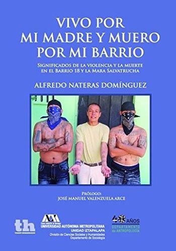 9788416349975: Vivo por mi madre y muero por mi barrio: Significados de la violencia y la muerte en el Barrio 18 y la Mara Salvatrucha