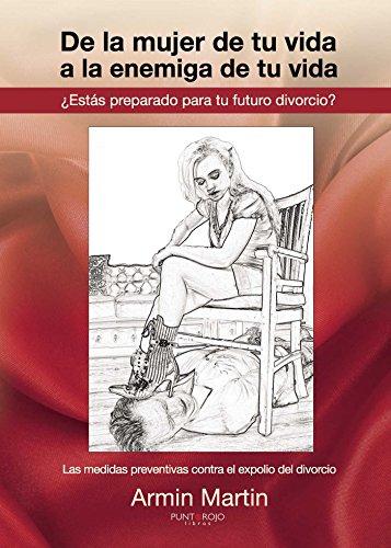 9788416359608: De la mujer de tu vida a la enemiga de tu vida: ¿Estás preparado para tu futuro divorcio? (Spanish Edition)