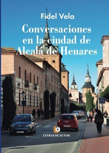 Conversaciones en la ciudad de Alcalá de: Vela, Fidel
