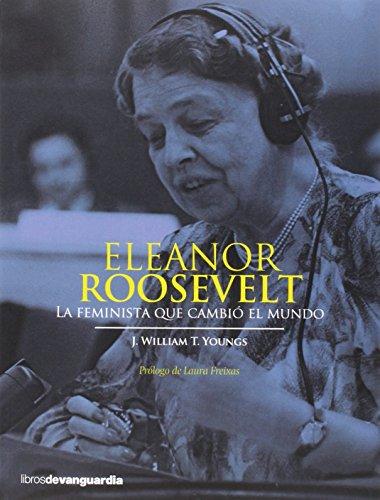 ELEANOR ROOSEVELT: la feminista que cambió el mundo: J. William T. Youngs