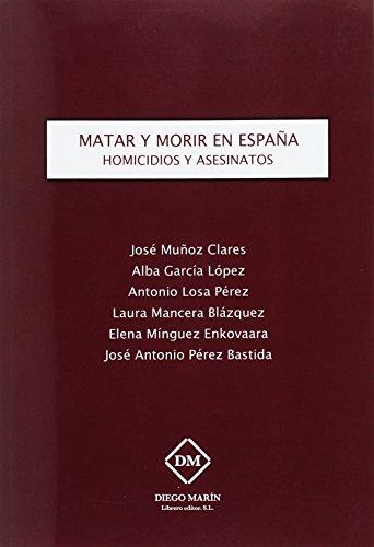 MATAR Y MORIR EN ESPAÑA. HOMICIDIOS Y: Muñoz Clares, José/García