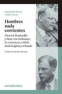 HOMBRES NADA CORRIENTES: Dietrich Bonhoeffer y Hans von Dohnanyi, la resistencia a Hitler desde la ...