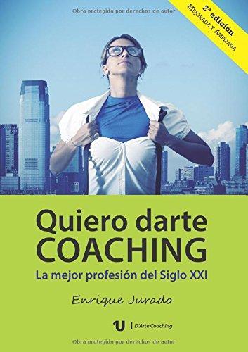 9788416382170: Quiero darte coaching: La mejor profesión del Siglo XXI (Spanish Edition)