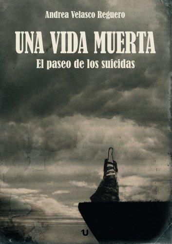 9788416382323: Una Vida Muerta: El paseo de los suicidas (Spanish Edition)
