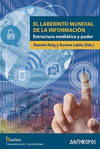 9788416421671: El laberinto mundial de la información: Estructura mediática y poder (Huellas. Memoria y Texto de Creación)