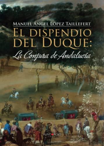 El dispendio del Duque: la Conjura de: López Taillefert, Manuel