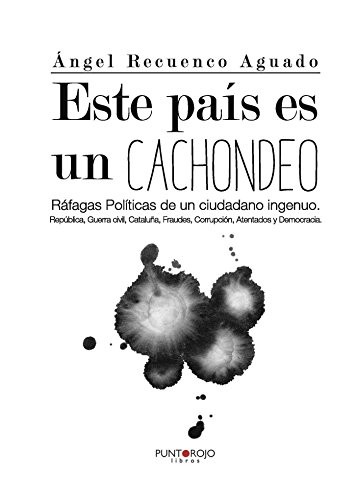 ESTE PAÍS ES UN CACHONDEO: Ángel Recuenco Aguado
