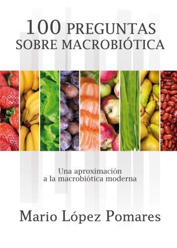 9788416444502: 100 preguntas de macrobiótica: Una aproximación a la macrobiótica moderna (Spanish Edition)