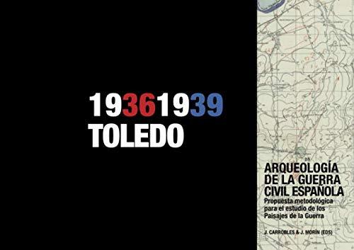 9788416450152: 1936-1939 Toledo. ARQUEOLOGà A DE LA GUERRA CIVIL ESPAÑOLA. Propuesta metodológica para el estudio de los Paisajes de la Guerra