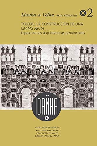 Toledo. La construcción de una Civitas Regia.: Sánchez Ramos, Isabel