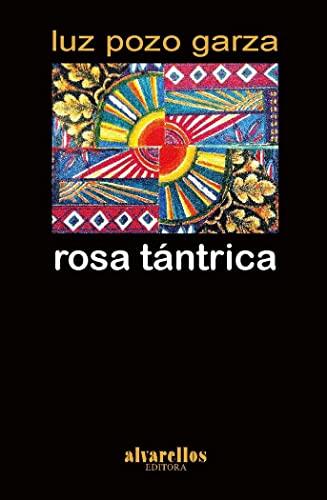 ROSA TÁNTRICA - Pozo Garza, Luz
