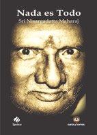 9788416466160: Nada es todo: La quintaesencia de las enseñanzas de Sri Nisargadatta Maharaj
