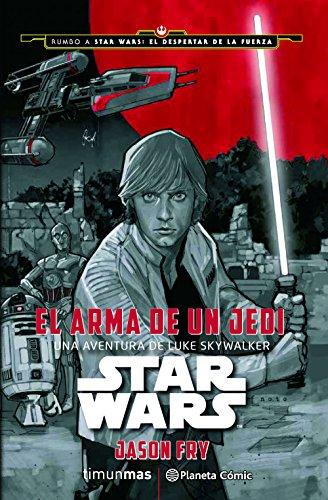 9788416476046: Star Wars El arma de un Jedi: Una aventura de Luke Skywalker (RUMBO A STAR WARS: EL DESPERTAR DE LA FUERZA)