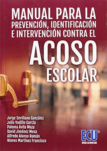 MANUAL PARA LA PREVENCIÓN, IDENTIFICACIÓN E INTERVENCIÓN CONTRA EL ACOSO ESCOLAR - VADILLO GARCÍA, JULIO ; ÁVILA MOZA, PALOMA ; MARTÍNEZ FRANCISCO, MARÍA NIEVES ; JIMÉNEZ MESA, DAVID