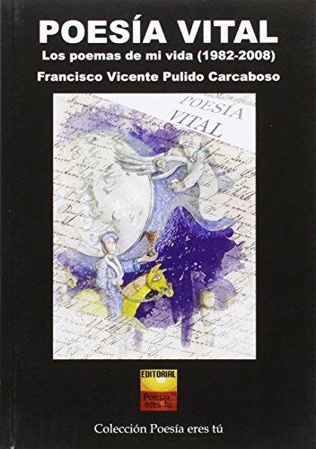 POESIA VITAL LOS POEMAS DE MI VIDA: PULIDO CARCABOSO,FCO. VICENTE