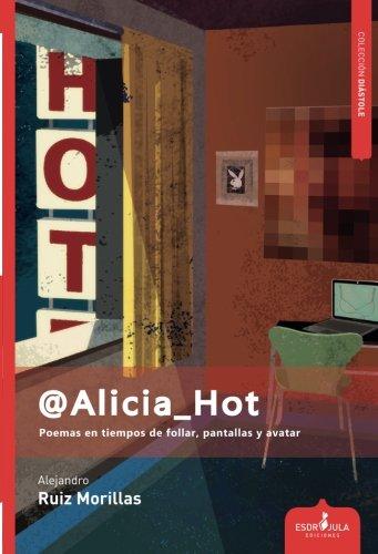 9788416485314: @Alicia_Hot: Poemas en tiempos de follar, pantallas y avatar (Spanish Edition)