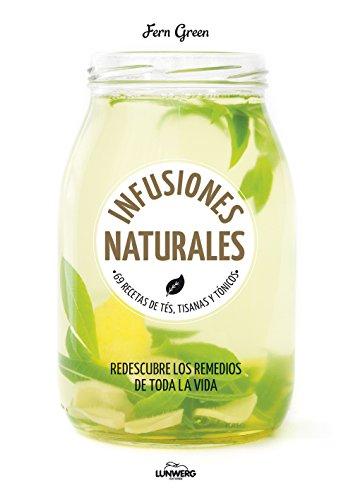 Infusiones naturales: 69 recetas de tés, tisanas: Green, Fern and